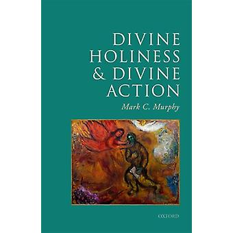 Divine Holiness and Divine Action by Murphy & Mark C. McDevitt Professor of Religious Philosophy & Georgetown University