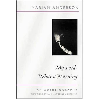 My Lord What a Morning an Autobiography by Marian Anderson & Foreword by James Anderson DePreist