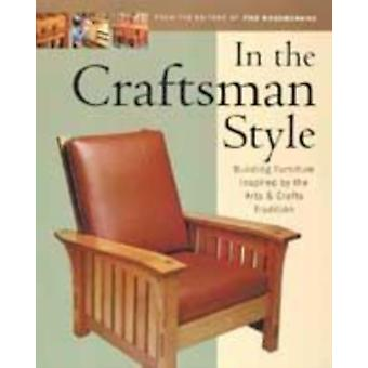 In the Craftsman Style  Building Furniture Inspired by the Arts and Crafts Tradition by Fine Woodworking