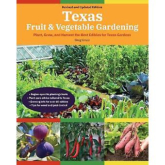 Texas Fruit  Vegetable Gardening 2nd Edition Plant Grow and Harvest the Best Edibles for Texas Gardens Fruit  Vegetable Gardening Guides