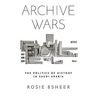 Archive Wars The Politics of History in Saudi Arabia Stanford Studies in Middle Eastern and Islamic Societies and Cultures