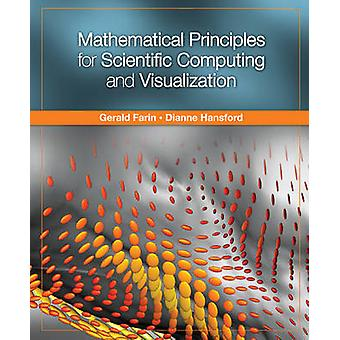 Mathematical Principles for Scientific Computing and Visualization by Gerald E Farin & Dianne Hansford