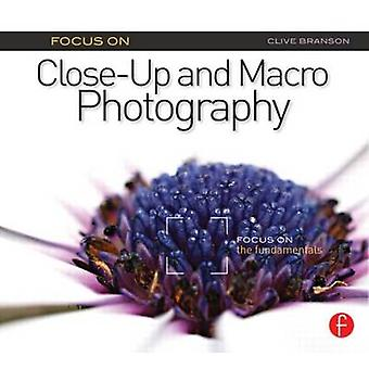 Focus on Close-Up and Macro Photography - Focus on the Fundamentals by