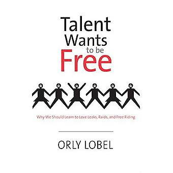 Talent Wants to be Free - Why We Should Learn to Love Leaks - Raids -