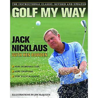 Moja droga - instruktażowe Classic przez Jacka Nicklausa - Ken Bowden z zapleczem golfowym