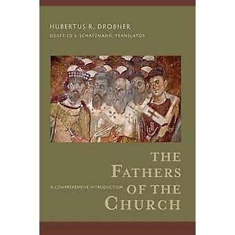 The Fathers of the Church - A Comprehensive Introduction by Hubertus R