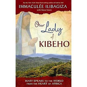 Onze lieve vrouw van Kibeho - Maria spreekt tot de wereld van het hart van Afrika