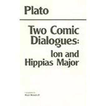 Two Comic Dialogues - WITH Ion AND Hippias Major by Plato - Paul Woodr