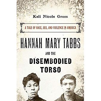 Hannah Mary Tabbs and the Disembodied Torso: A Tale of Race, Sex, and Violence� in America