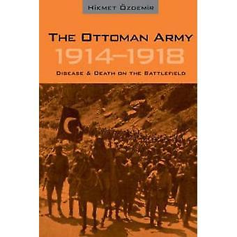 L'armée ottomane - 1914 - 1918 - maladie et la mort sur le champ de bataille par