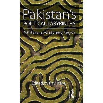 Pakistans Political Labyrinths  Military society and terror by Kalia & Ravi