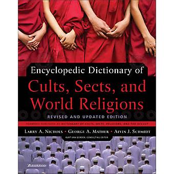 Encyclopedic Dictionary of Cults Sects and World Religions by Nichols & Larry A.