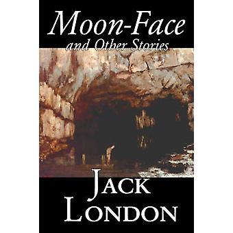 MoonFace y otras historias de aventura de acción de ficción de Jack London por Londres y Jack