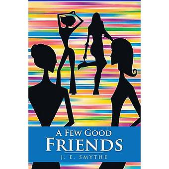 A Few Good Friends by Smythe & J. E.