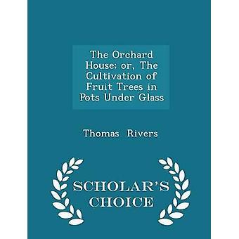 Orchard House oder den Anbau von Obstbäumen in Töpfen unter Glas Gelehrte Wahl Edition von Flüssen & Thomas