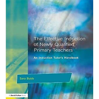 The Effective Induction of Newly Qualified Primary Teachers by Bubb & Sara