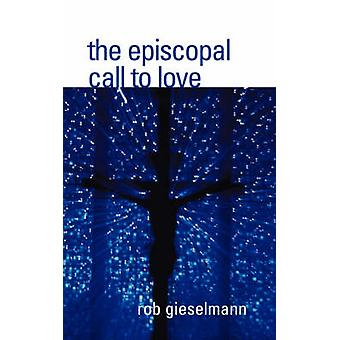 The Episcopal Call to Love by Gieselmann & Rob