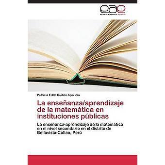 La enseanzaaprendizaje de la matemtica nl instituciones pblicas door Guilln Aparicio Patricia Edith