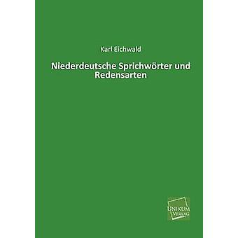 Niederdeutsche Sprichworter Und Redensarten par Eichwald & Karl