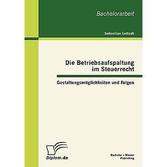 Die Betriebsaufspaltung im Steuerrecht Gestaltungsmglichkeiten und Folgen da Leitsch & Sebastian