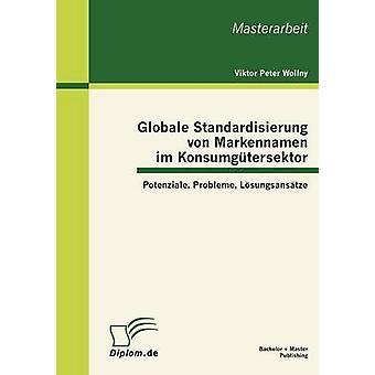 Globale Standardisierung von Markennamen Im Konsumgtersektor Potenziale Probleme Lsungsanstze von Peter Wollny & Viktor