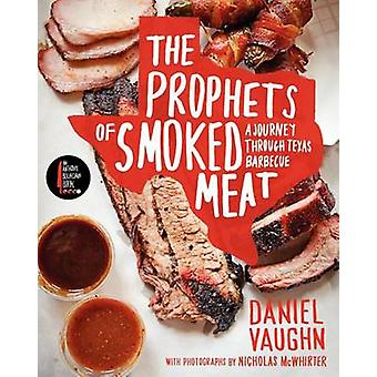 The Prophets of Smoked Meat - A Journey Through Texas Barbecue by Dani