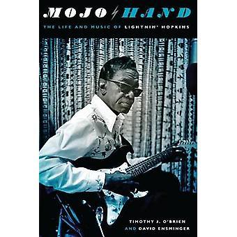 Mojo Hand - The Life and Music of Lightnin' Hopkins by Timothy J. O'Br