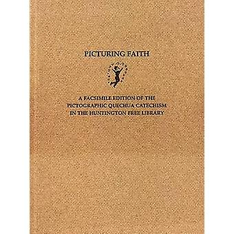 Picturing Faith - A Facsimile Edition of the Pictographic Quechua Cate
