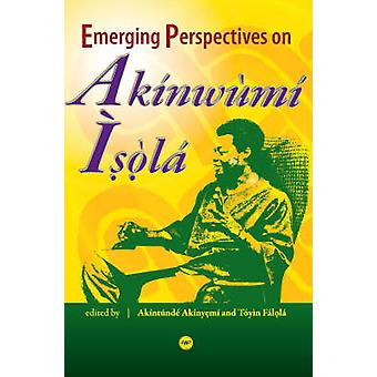 Emerging Perspectives On Akinwumi Isola by Toyin Falola - 97815922160