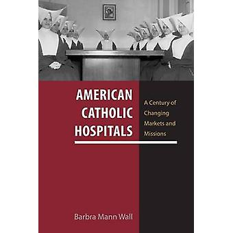 American Catholic Hospitals - A Century of Changing Markets and Missio