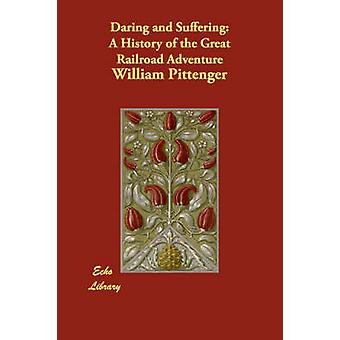Daring and Suffering A History of the Great Railroad Adventure by Pittenger & William