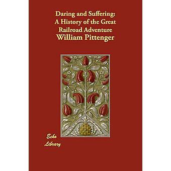 Dristig og lider en historie med stor jernbanen eventyret av Pittenger &