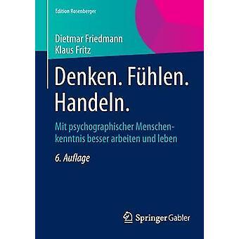 Denken. Fhlen. Handeln.  Mit psychographischer Menschenkenntnis besser arbeiten und leben by Friedmann & Dietmar