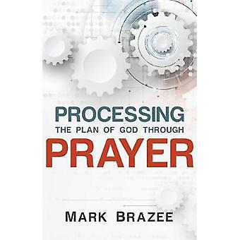 Processing the Plan of God Through Prayer by Mark Brazee - 9781680311