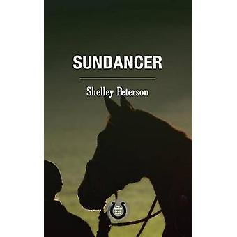 Sundancer - The Saddle Creek Series by Shelley Peterson - 978145973948