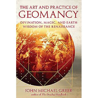 Art and Practice of Geomancy  Divination Magic and Earth Wisdom of the Renaissance by John Michael Greer
