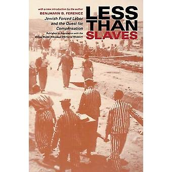 Less Than Slaves Jewish Forced Labor and the Quest for Compensation by Ferencz & Benjamin B.