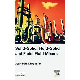 SolidSolid FluidSolid FluidFluid Mixers by Duroudier & JeanPaul