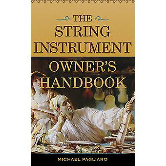 The String Instrument Owners Handbook di Michael J. Pagliaro
