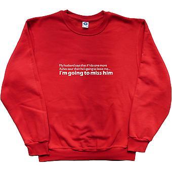 Mon mari dit que si je fais une ashes de plus ... Sweatshirt rouge