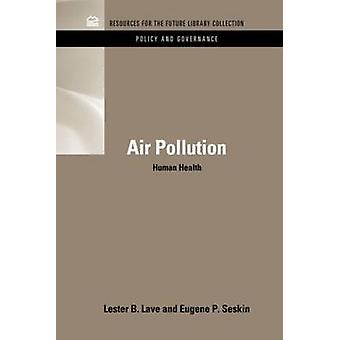 Air Pollution and Human Health by Lave & Lester B.