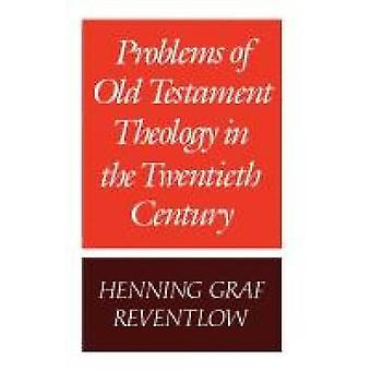 Problems of Old Testament Theology in the Twentieth Century by Reventlow & Henning Graf