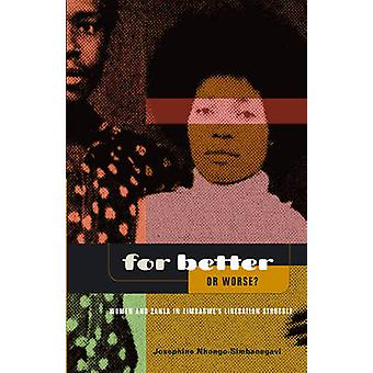 For Better Or Worse Women And ZANLA In Zimbabwes Liberation Struggle by NhongoSimbanegavi & Josephine