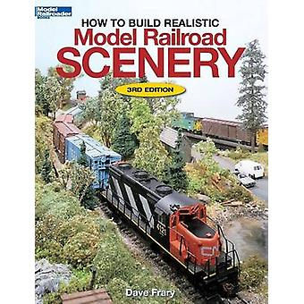 How to Build Realistic Model Railroad Scenery by Frary & Dave