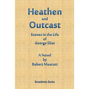 Heathen and Outcast Scenes in the Life of George Eliot by Muscutt & Robert