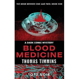 Blood Medicine The Hour Between One and Two Book One by Timmins & Thomas