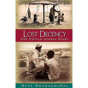 Lost Decency The Untold Afghan Story by Arghandiwal & Atta