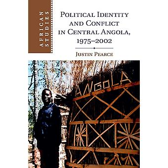 Political Identity and Conflict in Central Angola 19752002 by Pearce & Justin