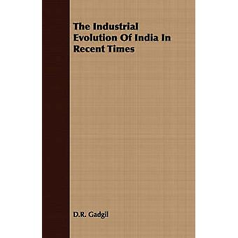 The Industrial Evolution Of India In Recent Times by Gadgil & D.R.