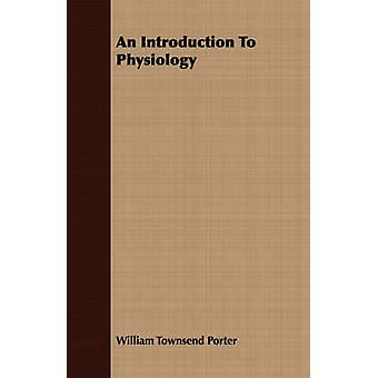An Introduction To Physiology by Porter & William Townsend